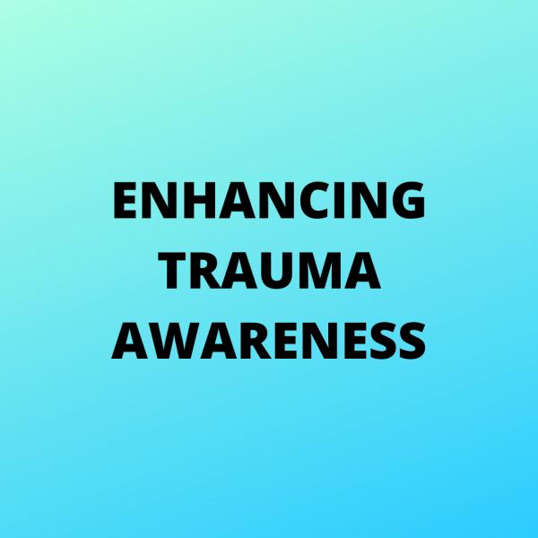 Enhancing Trauma Awareness