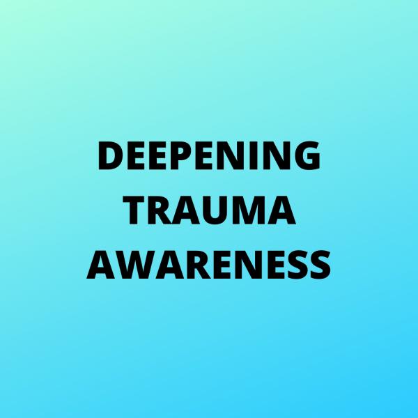 Deepening Trauma Awareness